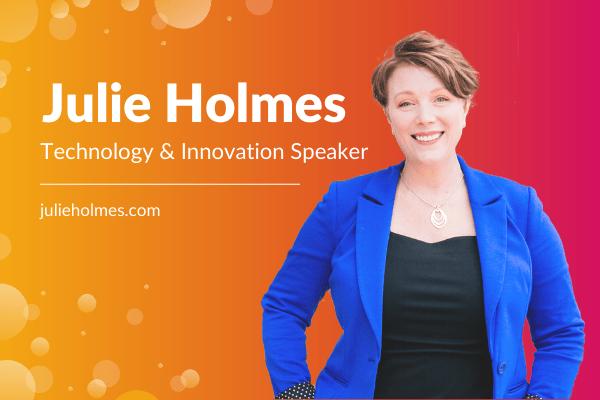 Technology Entrepreneuer, Innovator & Speaker | Julie Holmes